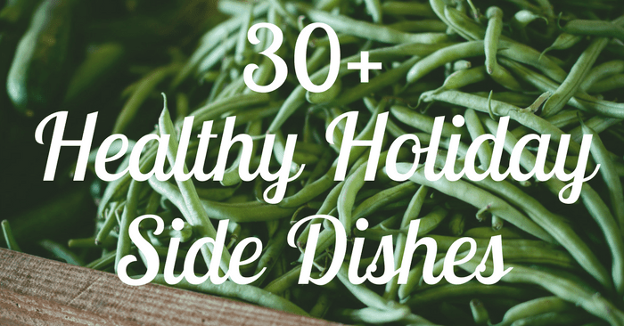 30+ Healthy Holiday Side Dishes Your Family Will Love
