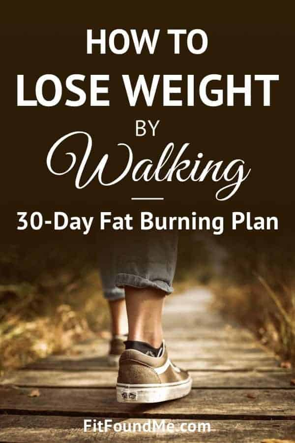 Lose Weight By Walking 30 Day Fat Burning Plan Fit Found Me